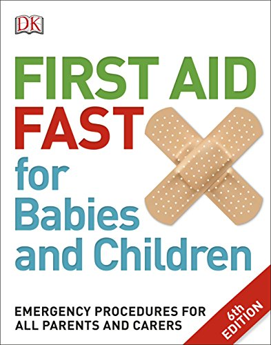 First Aid Fast for Babies and Children: Emergency Procedures for all Parents and Carers de DK