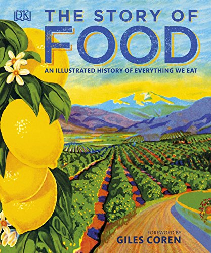 The Story of Food: An Illustrated History of Everything We Eat de DK