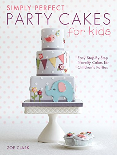 Simply Perfect Party Cakes for Kids: Easy Step-By-Step Novelty Cakes for Children's Parties de David & Charles