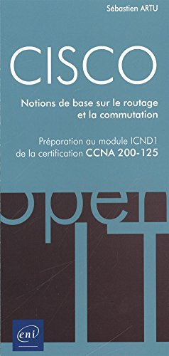 CISCO - Préparation au module ICND1 de la certification CCNA 200-125 - Notions de base sur le routage et la commutation de Editions ENI