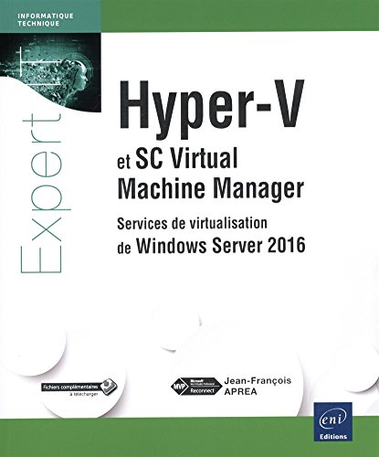 Hyper-V et System Center Virtual Machine Manager - Services de virtualisation de Windows Server 2016 de Editions ENI