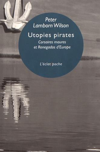 Utopies pirates : Corsaires maures et Renegados d'Europe de Editions de l'Eclat