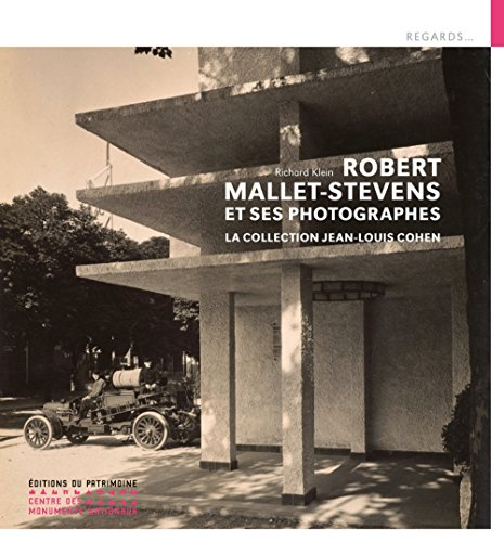 Robert Mallet-Stevens et ses photographes - La collection Jean-Louis Cohen de Editions du Patrimoine