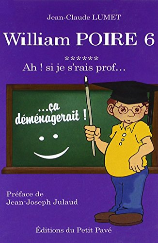 William Poire, T6, Ah ! si je s'rais prof de Editions du Petit Pavé