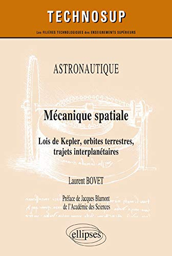 ASTRONAUTIQUE - Mécanique spatiale - Lois de Kepler, orbites terrestres, trajets interplanétaires - Niveau C de Ellipses Marketing