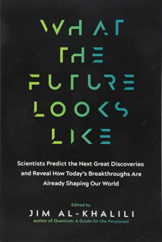 What the Future Looks Like: Scientists Predict the Next Great Discoveries and Reveal How Today's Breakthroughs Are Already Shaping Our World de Experiment