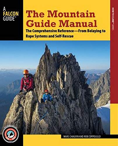The Mountain Guide Manual: The Comprehensive Reference-from Belaying to Rope Systems and Self-Rescue de Falcon Guides