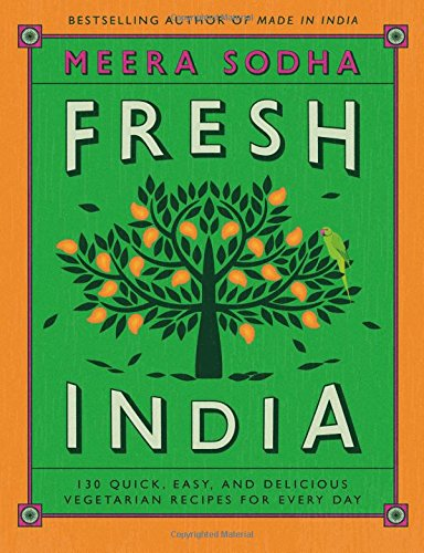 Fresh India: 130 Quick, Easy, and Delicious Vegetarian Recipes for Every Day de Flatiron Books