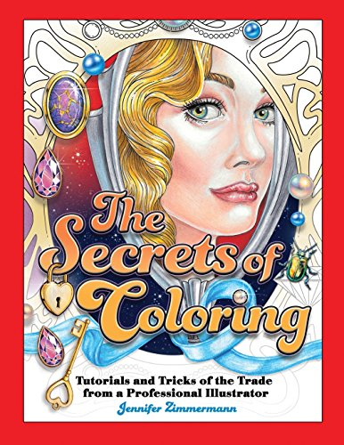 The Secrets of Coloring: Tutorials and Tricks of the Trade from a Professional Illustrator de Full Circle Arts, LLC Books