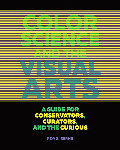 Color Science and the Visual Arts - A Guide for Conservations, Curators, and the Curious : A Guide for Conservations, Curators, and the Curious de Getty Publications