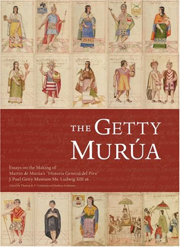 The Getty Murua - Essays on the Making of Martin De Murua′s ′Historia General Del Piru′ J.Paul Getty Museum MS. Ludwig XIII 16 de Getty Publications