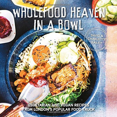 Wholefood Heaven in a Bowl: Vegetarian and Vegan Recipes from London's Popular Food Truck de Gibbs Smith