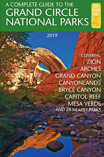 A Complete Guide to the Grand Circle National Parks: Covering Zion, Bryce Canyon, Capitol Reef, Arches, Canyonlands, Mesa Verde, and Grand Canyon National Parks de Gone Beyond Guides