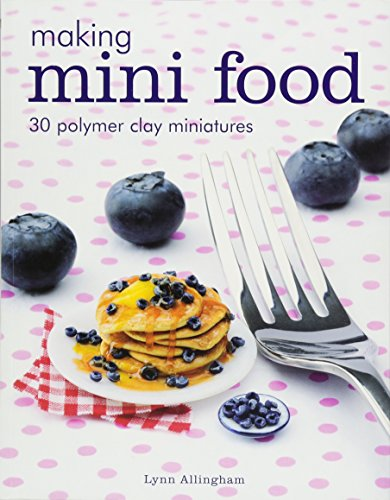 Making Mini Food: 30 Polymer Clay Miniatures de Guild of Master Craftsman Publications Ltd