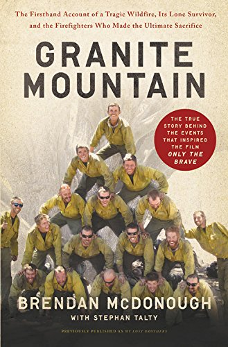 Granite Mountain: The Firsthand Account of a Tragic Wildfire, Its Lone Survivor, and the Firefighters Who Made the Ultimate Sacrifice de Hachette Books