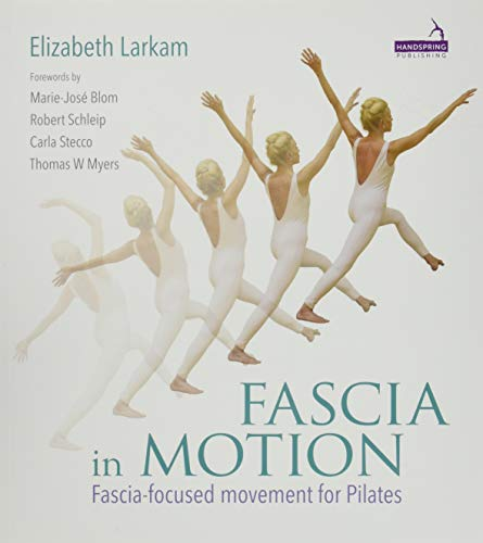 Fascia in Motion: Fascia-focused Movement for Pilates de Handspring Publishing Limited