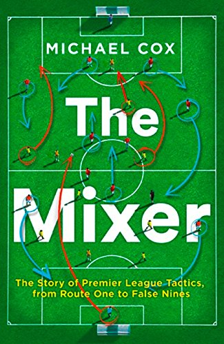 The Mixer: The Story of Premier League Tactics, from Route One to False Nines de HarperCollins Publishers Ltd