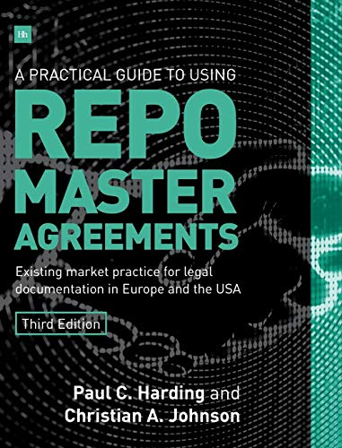 A Practical Guide to Using Repo Master Agreements: Existing Market Practice for Legal Documentation in Europe and the USA de Harriman House Publishing