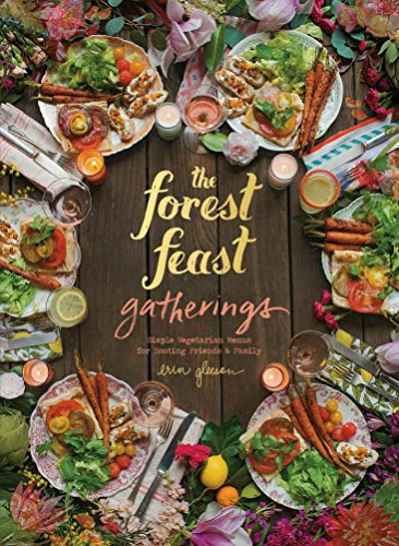 The Forest Feast Gatherings : Simple Vegetarian Menus from My Cabin in the Woods de Abrams