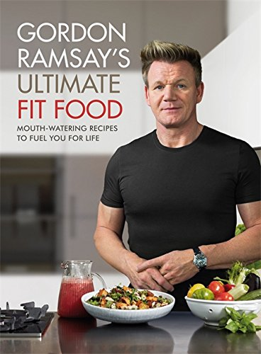 Gordon Ramsay Ultimate Fit Food: Mouth-watering recipes to fuel you for life de Hodder & Stoughton