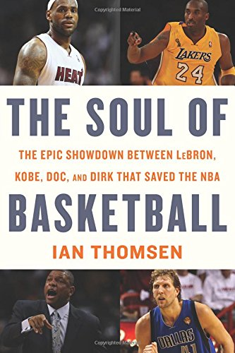 The Soul of Basketball: The Epic Showdown Between LeBron, Kobe, Doc, and Dirk That Saved the NBA de Houghton Mifflin Harcourt
