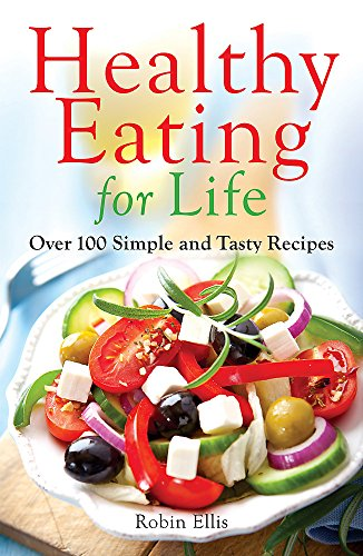 Healthy Eating for Life: Over 100 Simple and Tasty Recipes de Robinson
