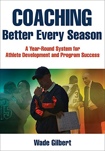 Coaching Better Every Season: A Year-Round Process for Athletic Development and Program Success de Human Kinetics