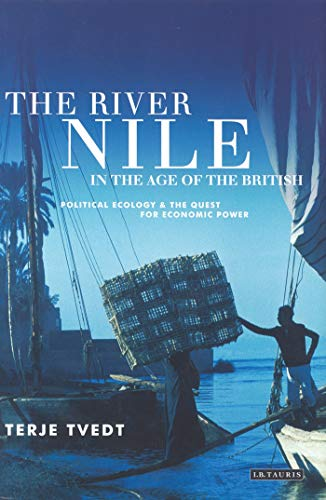 The River Nile in the Age of the British: Political Ecology and the Quest for Economic Power de I.B.Tauris