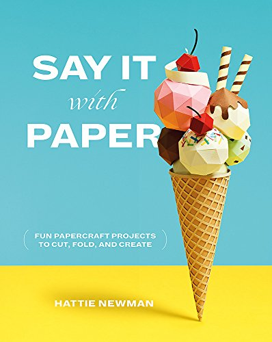 Say It With Paper: Fun papercraft projects to cut, fold and create de Ilex Press