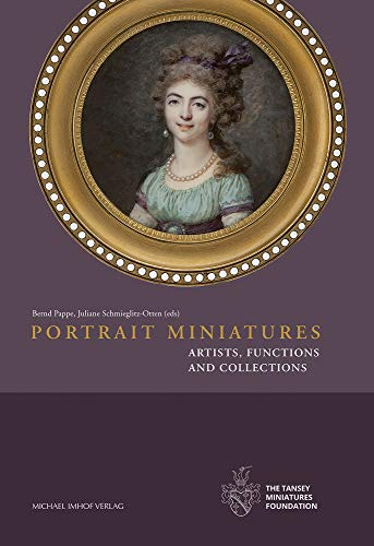 Portrait Miniatures: Artists, Functions and Collections de Michael Imhof Verlag