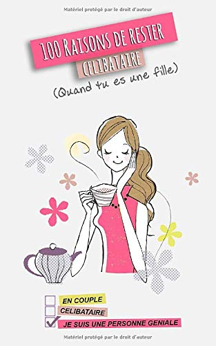 100 raisons de rester célibataire: (Quand tu es une fille) de Independently published