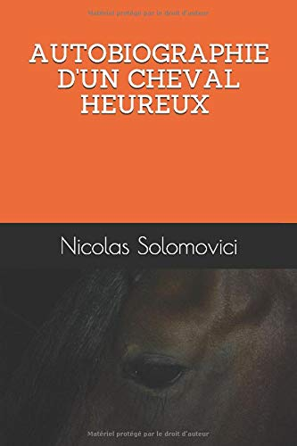 AUTOBIOGRAPHIE D'UN CHEVAL HEUREUX de Independently published