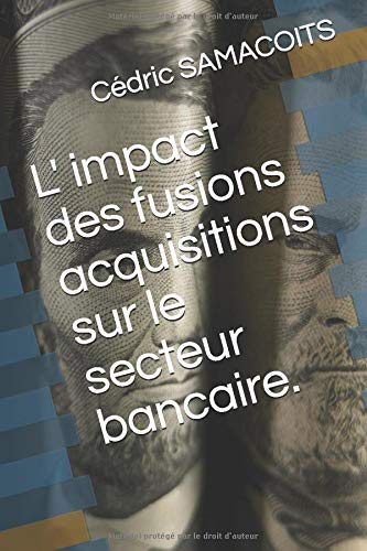 L' impact des fusions acquisitions sur le secteur bancaire. de Independently published