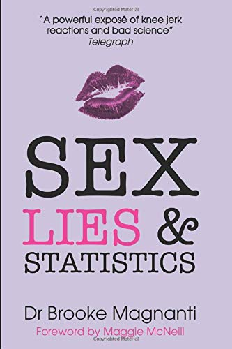 Sex, Lies & Statistics: The truth Julie Bindel doesn't want you to read de Independently published