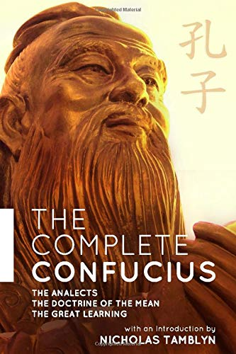The Complete Confucius: The Analects, The Doctrine Of The Mean, and The Great Learning with an Introduction by Nicholas Tamblyn de Independently published