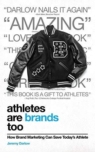 Athletes Are Brands Too: How Brand Marketing Can Save Today's Athlete de Jack and June Publishing