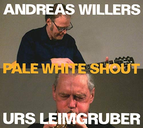 Pale White Shout / Leimgruber - Willers de Jazzwerkstatt