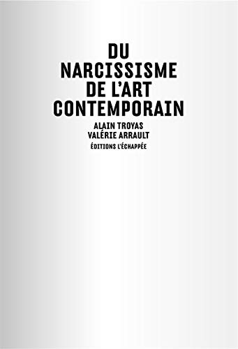 Du narcissisme de l'art contemporain de L'Echappée