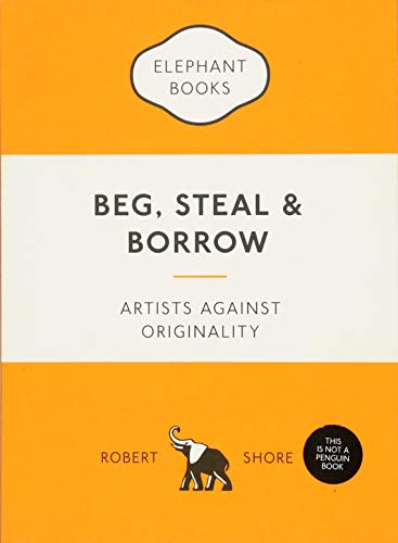 Beg, steal and borrow artists against originality de Laurence King Publishing
