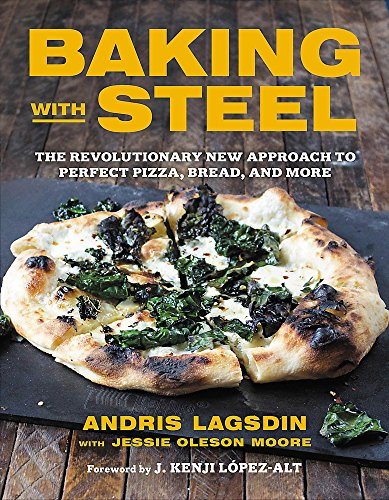 Baking with Steel: The Revolutionary New Approach to Perfect Pizza, Bread, and More de Little, Brown and Company