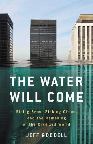 The Water Will Come: Rising Seas, Sinking Cities, and the Remaking of the Civilized World de Little, Brown and Company