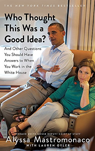 Who Thought This Was a Good Idea?: And Other Questions You Should Have Answers to When You Work in the White House de Little, Brown