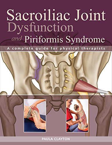 Sacroiliac Joint Dysfunction and Piriformis Syndrome: The Complete Guide for Physical Therapists de Lotus Publishing