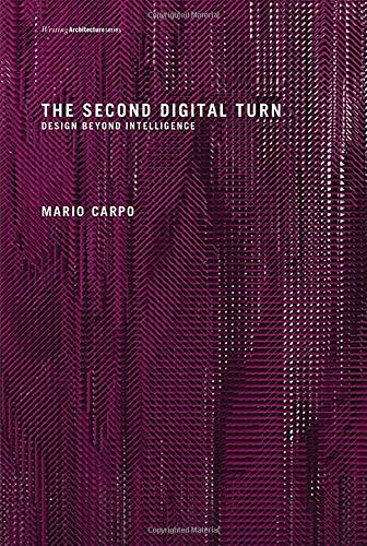 The Second Digital Turn: Design Beyond Intelligence de MIT Press