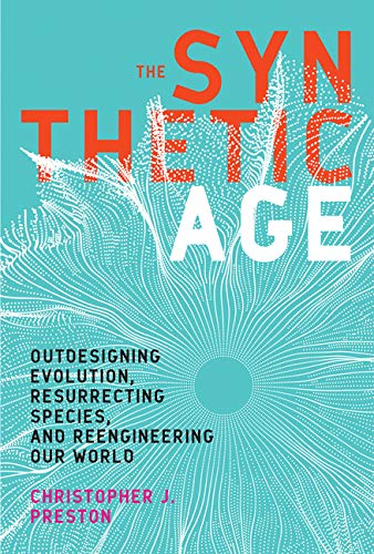The Synthetic Age: Outdesigning Evolution, Resurrecting Species, and Reengineering Our World de MIT Press