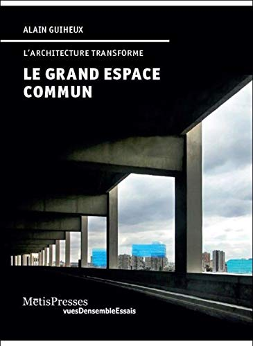 Le Grand Espace Commun: L'Architecture Transforme de MētisPresses