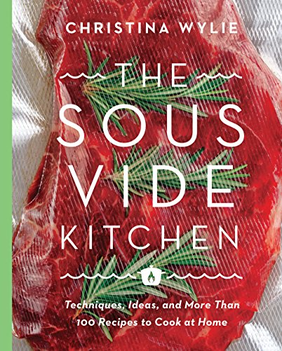 The Sous Vide Kitchen: Techniques, Ideas, and More Than 100 Recipes to Cook at Home de Voyageur Press Inc
