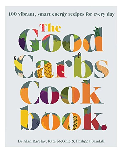 The Good Carbs Cookbook: Vibrant, Smart Energy Recipes for Every Day de Murdoch Books