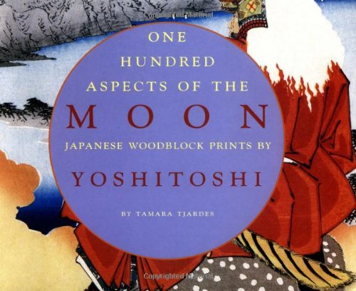 One Hundred Aspects of the Moon: Japanese Woodblock Prints by Yoshitoshi de Museum of New Mexico Press