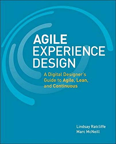 Agile Experience Design: A Digital Designer's Guide to Agile, Lean, and Continuous de New Riders
